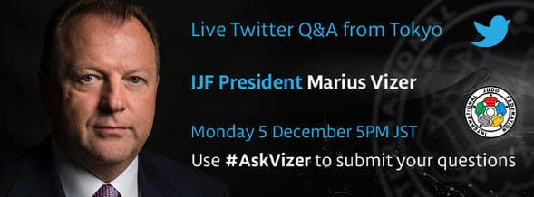 IJF President Mr. Marius VIZER will take part in a live Twitter question and answer session on Monday 5 December at 5pm Japanese time.